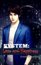 System: Love and Happiness by EtherealMistress