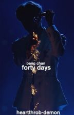 Forty Days || Bang Chan x Reader by Heartthrob-Demon