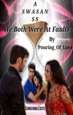 We Both Were At Faults - A Swasan SS [COMPLETED] (#TGA) by Pouring_Of_Love