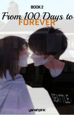 From 100 Days to Forever (Book 2) [SLOW UPDATE] by yanahpink