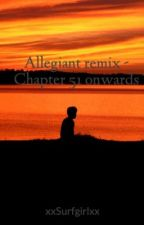Allegiant remix - Chapter 51 onwards by Bring_Me_The_Hemmo