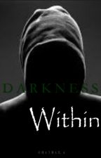 Darkness Within by MIA_FRIESBEFOREGUYS