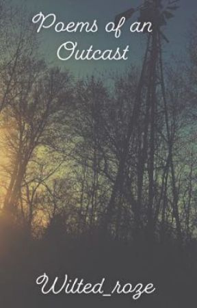 Poems of an Outcast by wilted_roze
