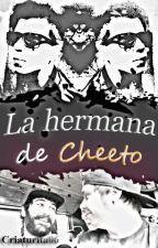 La hermana de Cheeto (Rubius y tu) [TERMINADA] by Criaturita06