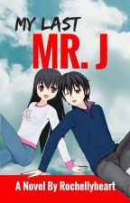 My Last Mr. J by rochellyheart