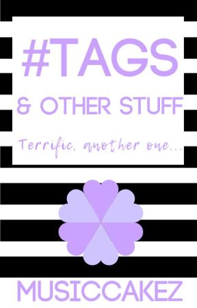 #Tags & Other Stuff: Terrific, another one... by Musiccakez