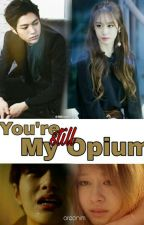 You're Still My Opium (Vampirenya Udah Reinkarnasi) by Oreonim