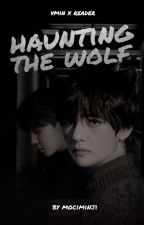 Haunting The Wolf | VMin x Reader by mociminji
