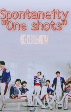 Spontaneity- One shots by BTS_Ki_Dulhaniyan