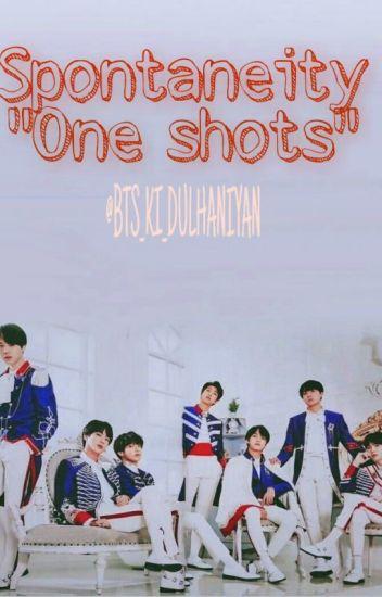 Spontaneity- One shots