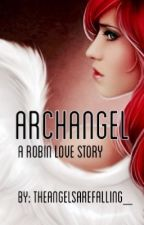 Archangel {A Robin Love Story} by TheAngelsAreFalling_
