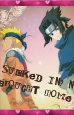 Sucked in? No brought home (Naruto FanFiction) by LindasueDean1