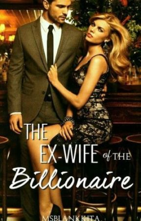The Ex-Wife of the Billionaire by msblankkita