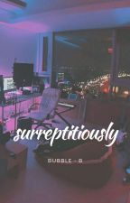 surreptitiously | hhj. by bubble-b