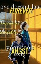 love doesn't last forever||Yoonkook Angst story by yoongisramenx