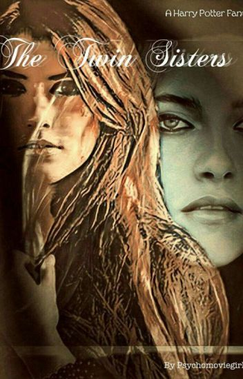 The Twin Sisters- A Harry Potter Fanfic - B!t©h - Wattpad