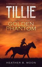 Tillie and the Golden Phantom (A Spooky Halloween Story) by Heatherbmoon