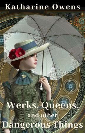 Werks, Queens, and Other Dangerous Things--COMPLETE by KathaOwens