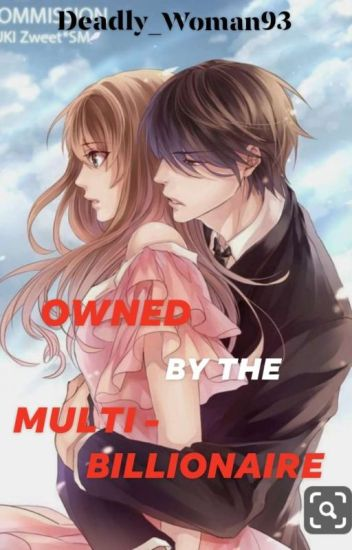 Owned by the multi-billionaire (#Watty2019) - Deadly_Woman93