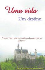 Uma vida, um destino by cristiane422