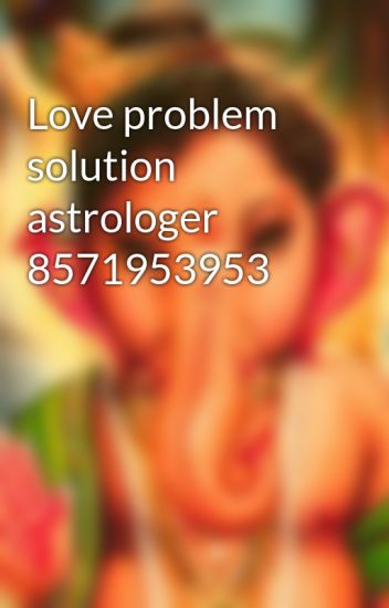 Love problem solution astrologer 8571953953 - pandit ji - Wattpad