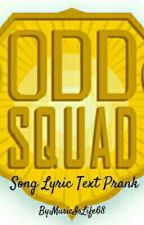 Odd Squad Song Lyric Text Prank by MusicIsLife68