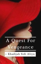 A Quest For Vengeance  by deey_jah