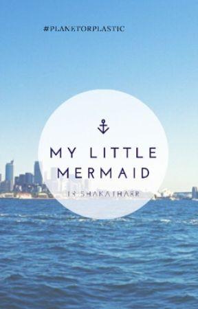 My Little Mermaid || #PLANETORPLASTIC by trishakatharr