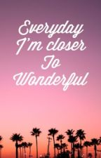 Quotes 6- Everyday I'm closer to Wonderful by 5seccondsofash