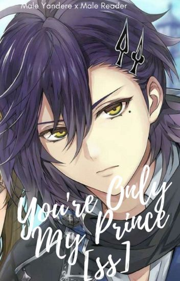 You're Only MY Prince[cess] (Male Yandere x Male Reader