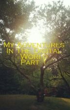 My Adventures In The Digital World Part 1 by 1jasminfrost1