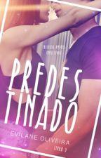 [COMPLETO] Predestinado [Trilogia Amores Impulsivos] Livro #03 by EvilaneOliveira