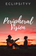 Peripheral Vision | ✓ by Eclipsityy