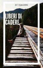 Liberi di cadere by DylanOB96