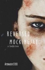 Reverse Mockingjay - Fanfiction (uncompleted) by artmaster21203
