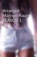 Arranged Marrige~Raura SEASON 1 by Bethany_Motaa226