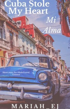 Cuba Stole My Heart by Mariah_EJ
