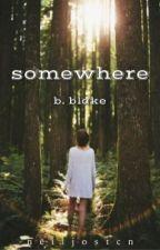 Somewhere;B.Blake (1) by Emily_3538