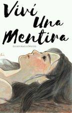 Viví Una Mentira © (Pausada) by LuzWetzel