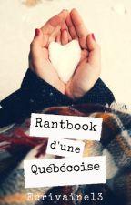 Rantbook d'une Québécoise by Ecrivaine13