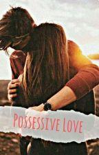 Possessive Love by JL1208