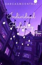 Individual Roleplay by -SarcasmCentral-