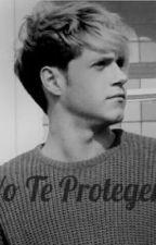 Yo te Protegeré ( Niall y tu) by xhoranfeelx