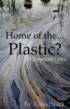Home of the... Plastic? by CloudNack