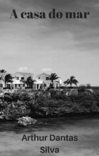 A casa do mar (um mini romance) by ArthurDantas0
