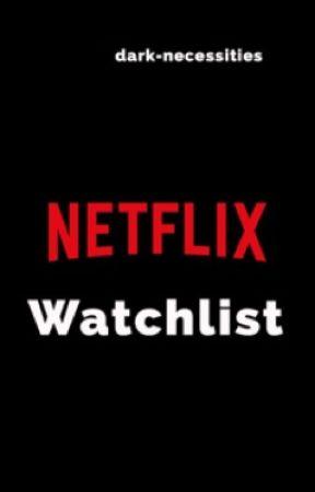 Netflix Watchlist by dark-necessities