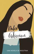 Dulce Adicción by wolftina_