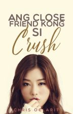Ang Close Friend Kong Si Crush [Completed/Editing] by tieenn