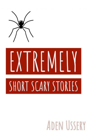 Extremely Short Scary stories - Aden Ussery - Wattpad