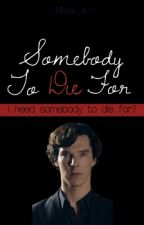 Somebody to die for © (Sherlock bbc fan fic) by Hey-Miss-Lolita